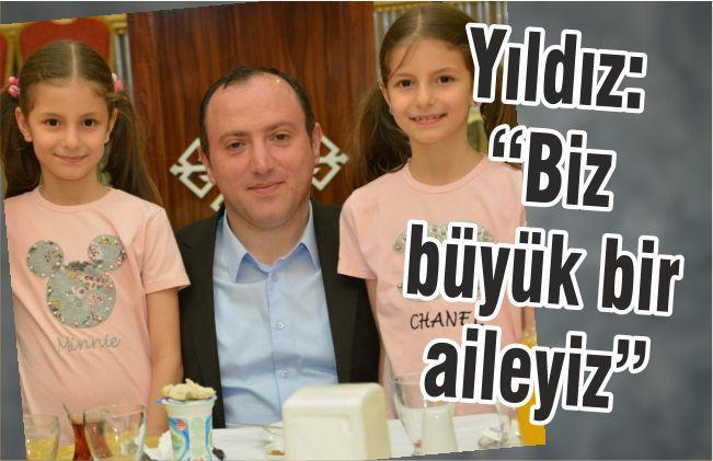"""YILDIZ """"BİZ BÜYÜK BİR AİLEYİZ"""""""