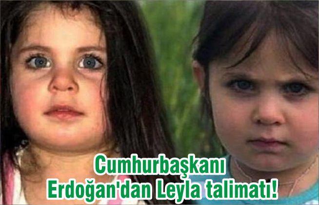Cumhurbaşkanı Erdoğan'dan Leyla talimatı!