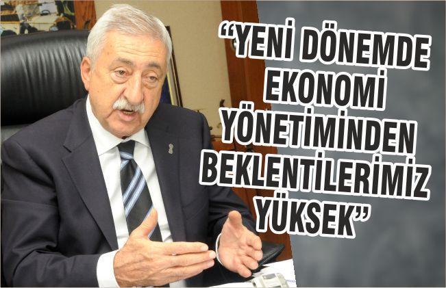 """""""YENİ DÖNEMDE EKONOMİ YÖNETİMİNDEN BEKLENTİLERİMİZ YÜKSEK"""""""