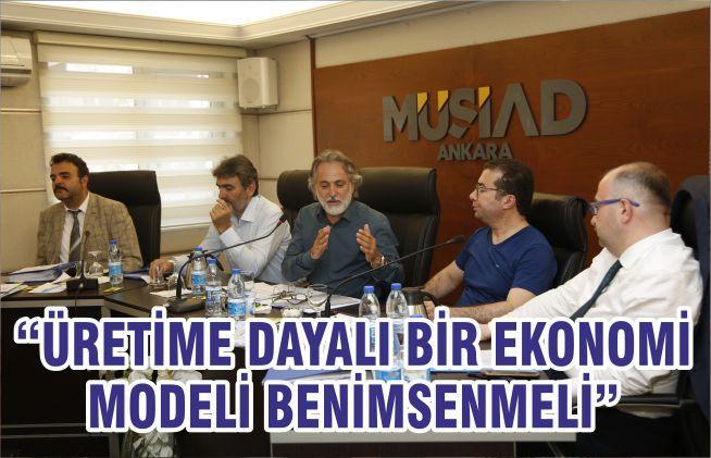 """""""ÜRETİME DAYALI BİR EKONOMİ MODELİ BENİMSENMELİ"""""""