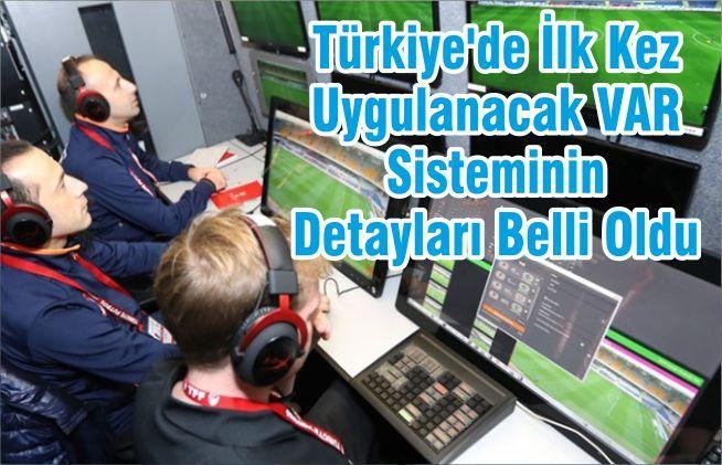 Türkiye'de İlk Kez Uygulanacak VAR Sisteminin Detayları Belli Oldu