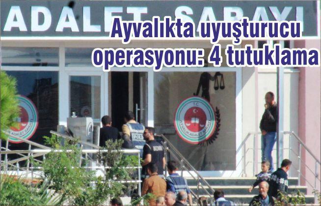 Ayvalıkta uyuşturucu operasyonu: 4 tutuklama